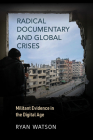 Radical Documentary and Global Crises: Militant Evidence in the Digital Age Cover Image