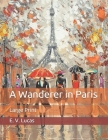 A Wanderer in Paris: Large Print Cover Image