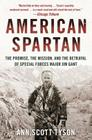 American Spartan: The Promise, the Mission, and the Betrayal of Special Forces Major Jim Gant Cover Image