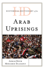 Historical Dictionary of the Arab Uprisings (Historical Dictionaries of War) Cover Image