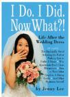 I Do. I Did. Now What?!: Life After the Wedding Dress Cover Image