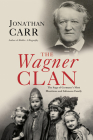 The Wagner Clan: The Saga of Germany's Most Illustrious and Infamous Family Cover Image