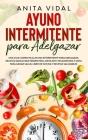 Ayuno Intermitente para adelgazar: Una guia completa ayuno intermitente para adelgazar, recetas sanas para perder peso, dieta antiinflamatoria y dieta Cover Image
