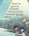 From The Land Of Oshkosh: Tiny Blue Blob and Baby Red Lou Arrive Cover Image