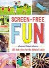 Screen-Free Fun: 400 Activities for the Whole Family Cover Image
