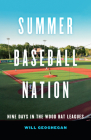 Summer Baseball Nation: Nine Days in the Wood Bat Leagues Cover Image