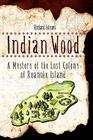 Indian Wood: A Mystery of the Lost Colony of Roanoke Island Cover Image