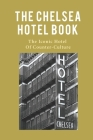 The Chelsea Hotel Book: The Iconic Hotel Of Counter-Culture: The Secrets Of K-Rock Chelsea Hotel Cover Image