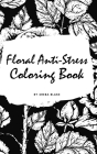 Floral Anti-Stress Coloring Book for Adults (Small Hardcover Adult Coloring Book) Cover Image