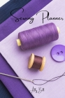 Sewing Planner: Sewing Journal, Sewing Organizer, Sewing Planner for Projects, Sewing Notebook, Sewing Tracker, A Guided Journal to Re Cover Image