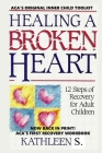 Healing a Broken Heart: 12-Step Recovery for Adult Children Cover Image