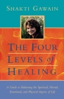 The Four Levels of Healing: A Guide to Balancing the Spiritual, Mental, Emotional and Physical Aspects of Life (Gawain) Cover Image