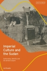 Imperial Culture and the Sudan: Authorship, Identity and the British Empire Cover Image