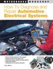 How to Diagnose and Repair Automotive Electrical Systems (Motorbooks Workshop) Cover Image