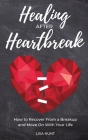 Healing After Heartbreak: How to Recover From a Breakup and Move On With Your Life Cover Image