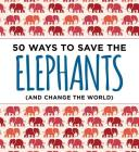 50 Ways to Save the Elephants (and change the world) Cover Image