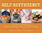 Self-Sufficiency: A Complete Guide to Baking, Carpentry, Crafts, Organic Gardening, Preserving Your Harvest, Raising Animals, and More! (Self-Sufficiency Series) Cover Image