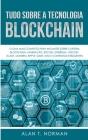Tudo Sobre a Tecnologia Blockchain: O Guia Mais Completo Para Iniciantes Sobre Carteira Blockchain, Bitcoin, Ethereum, Ripple, Dash Cover Image