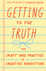 Getting to the Truth: The Craft and Practice of Creative Nonfiction Cover Image
