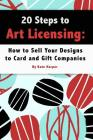 20 Steps to Art Licensing: How to Sell Your Designs to Greeting Card and Gift Companies Cover Image