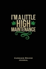 I'm A Little High Maintenance, Cannabis Review Journal: Marijuana Logbook, With Prompts, Weed Strain Log, Notebook, Blank Lined Writing Notes, Book, G Cover Image