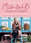 Miss Dahl's Voluptuous Delights: Recipes for Every Season, Mood, and Appetite Cover Image