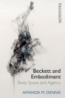 Beckett and Embodiment: Body, Space, Agency (Other Becketts) Cover Image