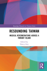 Resounding Taiwan: Musical Reverberations Across a Vibrant Island (Routledge Research on Taiwan) Cover Image