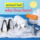 Animal Fun! Who Lives Here?: Lift the flaps to find out! Cover Image