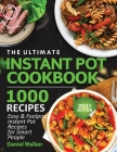 The Ultimate Instant Pot Cookbook 1000 Recipes: Easy & Foolproof Instant Pot Recipes For Smart People Cover Image