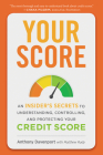 Your Score: An Insider's Secrets to Understanding, Controlling, and Protecting Your Credit Score Cover Image