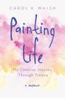 Painting Life: My Creative Journey Through Trauma Cover Image