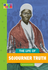 The Life of Sojourner Truth (SEQUENCE Change Maker Biographies) Cover Image