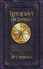 Witchcraft for Beginners: A basic guide for modern witches to find their own path and start practicing to learn spells and magic rituals using e Cover Image