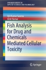 Fish Analysis for Drug and Chemicals Mediated Cellular Toxicity (Springerbriefs in Applied Sciences and Technology) Cover Image