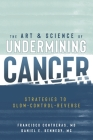 The Art & Science of Undermining Cancer: Strategies to Slow, Control, Reverse Cover Image
