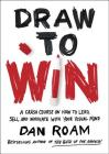 Draw to Win: A Crash Course on How to Lead, Sell, and Innovate With Your Visual Mind Cover Image