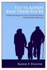 You've Always Been There for Me: Understanding the Lives of Grandchildren Raised by Grandparents (Rutgers Series in Childhood Studies) Cover Image