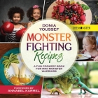 Monster Fighting Recipes: A Fun Cookery Book For Mini Monster Warriors Cover Image