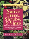 Native Trees, Shrubs, and Vines: A Guide to Using, Growing, and Propagating North American Woody Plants (Latest Edition) Cover Image