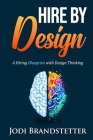 Hire by Design: A Hiring Blueprint with Design Thinking Cover Image