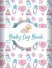 Baby Log Book: Baby Daily Log Newborn Journal Tracker Baby Feeding Journal Nanny Schedule Book baby Logbook Infant Tracker Baby Track Cover Image