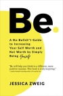 Be: A No-Bullsh*t Guide to Increasing Your Self Worth and Net Worth by Simply Being Yourself Cover Image