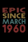 Epic Since March 1960: Birthday Gift for 60 Year Old Men and Women Cover Image