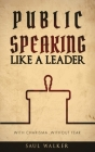 Public Speaking Like a Leader: With Charisma, Without Fear Cover Image
