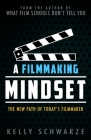 A Filmmaking Mindset: The New Path of Today's Filmmaker Cover Image