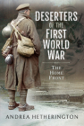 Deserters of the First World War: The Home Front Cover Image