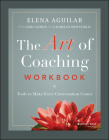 The Art of Coaching Workbook: Tools to Make Every Conversation Count Cover Image