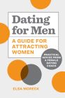 Dating for Men: A Guide for Attracting Women: Practical Advice from a Female Dating Coach Cover Image