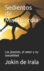 Sedientos de Misericordia: Los jóvenes, el amor y su sexualidad Cover Image
